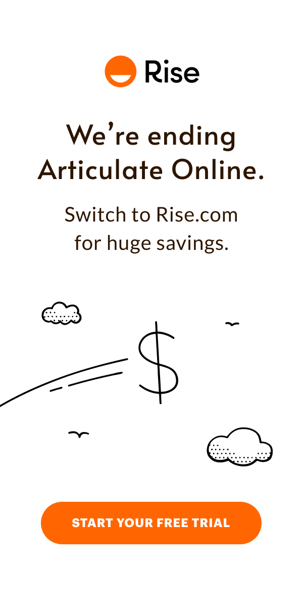 Articulate Online is going away. Switch to Rise.com for savings