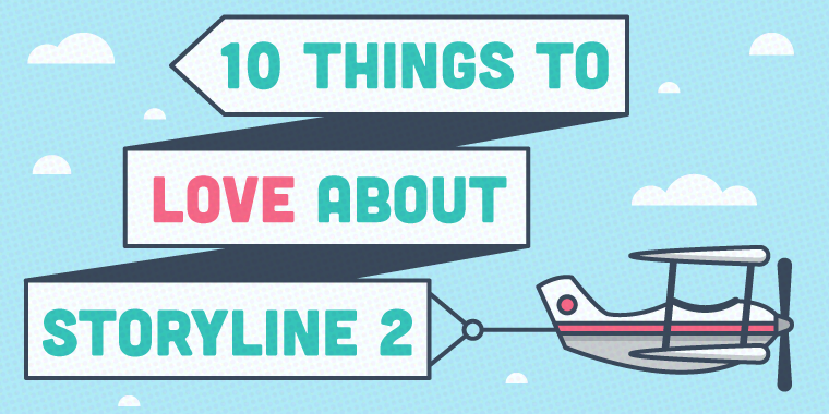 10 Things to Love About Storyline 2