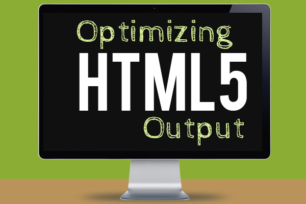 Optimizing HTML5 Output