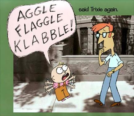"""Aggle flaggle klabble!"""