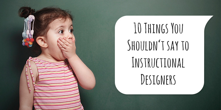 10 Things Instructional Designers Dont Like To Hear 56