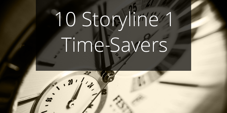 Do you know these Storyline 1 time-savers?