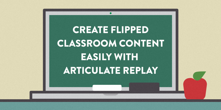 Create flipped classroom content with Replay