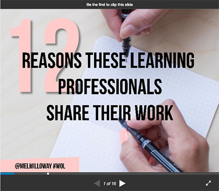 12 Reasons These Learning Professionals Share Their Work