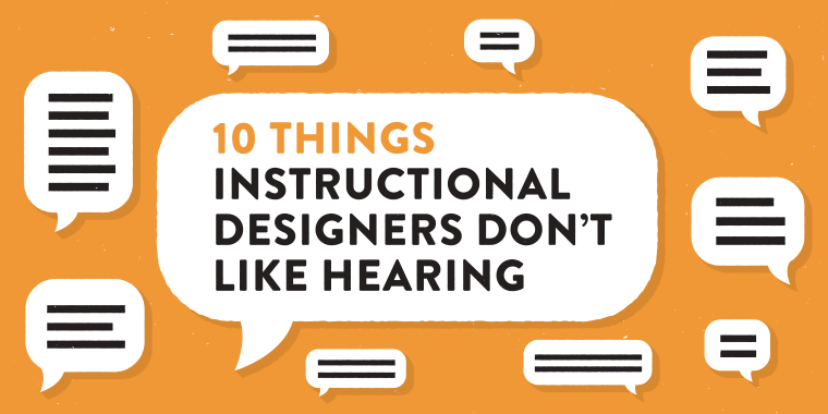 10 Things Instructional Designers Don't Like to Hear